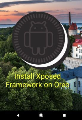 How to install Xposed framework on android Oreo 8 1 and 8 0
